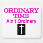 """""""Ordinary Time Ain't Ordinary"""" Fuschia and Pink Mouse Pads"""