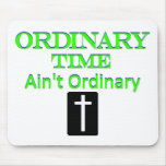 """""""Ordinary Time Ain't Ordinary"""" Green and Blue Mouse Pads"""