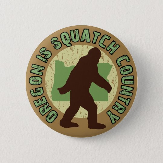 Oregon Is Squatch Country 6 Cm Round Badge