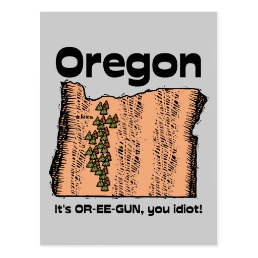 Oregon OR State Motto ~ It's OR-EE-GUN, you idiot! Post Cards
