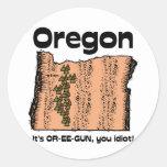 Oregon OR State Motto ~ It's OR-EE-GUN, you idiot! Round Sticker