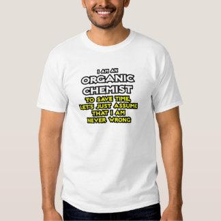 Organic Chemist...Assume I Am Never Wrong Tshirts