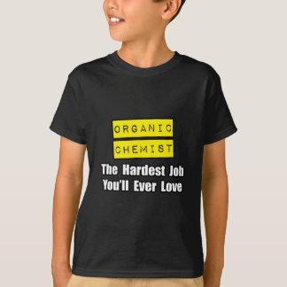 Organic Chemist...Hardest Job You'll Ever Love T-Shirt