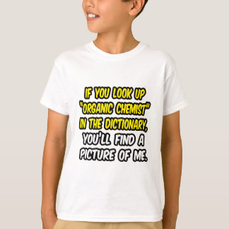 Organic Chemist In Dictionary...My Picture T-Shirt