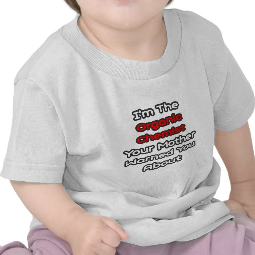 Organic Chemist...Mother Warned You About Tee Shirts