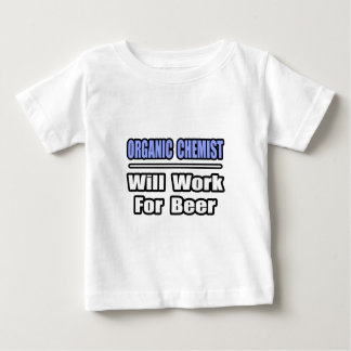Organic Chemist...Will Work For Beer Tshirt