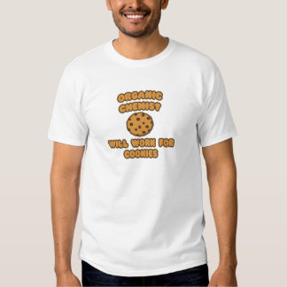 Organic Chemist  .. Will Work for Cookies T-shirts