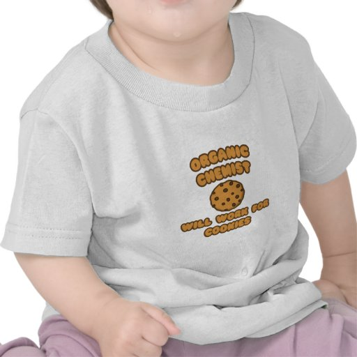 Organic Chemist  .. Will Work for Cookies Tees