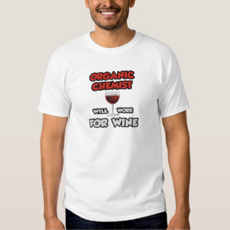 Organic Chemist ... Will Work For Wine Shirts
