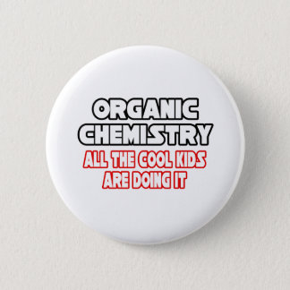 Organic Chemistry...Cool Kids 6 Cm Round Badge
