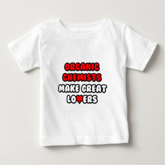 Organic Chemists Make Great Lovers Baby T-Shirt