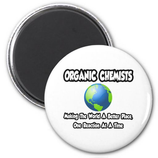 Organic Chemists...Making the World a Better Place 6 Cm Round Magnet