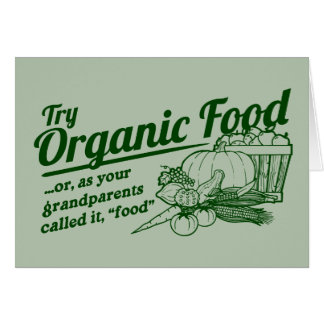 "Organic Food - your grandparents called it ""food"" Greeting Card"