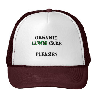 Organic Lawn Care Please? T-shirts and Gifts Trucker Hat