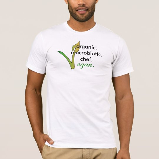 organic.macrobiotic.chef.,  vegan. T-Shirt