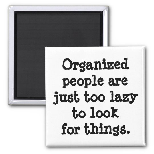 Organised People are Lazy Magnet