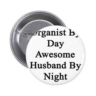 Organist By Day Awesome Husband By Night 6 Cm Round Badge