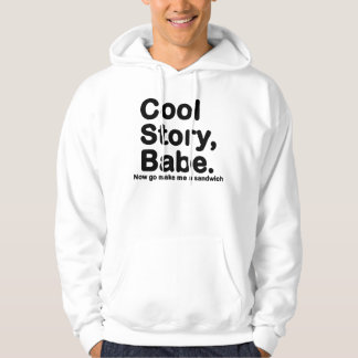 ORIGINAL Cool Story Babe Now go make me a sandwich Sweatshirt