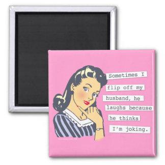 Original I Flip off My Husband Square Magnet