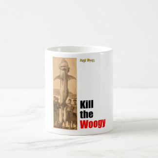 "Original ones ""kill the Woogy"" cup Mug"