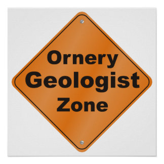 Ornery Geologist Zone Poster