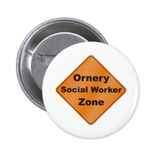 Ornery Social Worker 6 Cm Round Badge