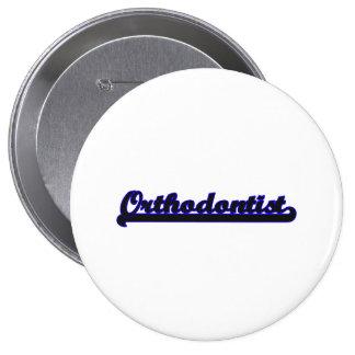 Orthodontist Classic Job Design 4 Inch Round Button