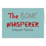 "Orthopaedic Physician ""The Bone Whisperer"" Greeting Card"