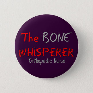 "Orthopedic Nurse ""THE BONE WHISPERER"" 6 Cm Round Badge"