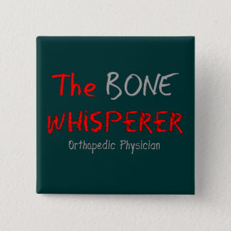 "Orthopedic Physician ""The Bone Whisperer"" 15 Cm Square Badge"