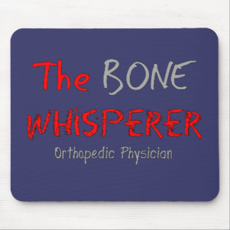 "Orthopedic Physician ""The Bone Whisperer"" Mouse Pad"