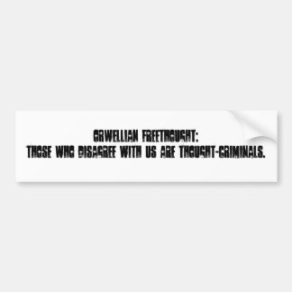 Orwellian Freethought: Those who disagree with ... Bumper Sticker