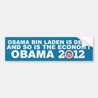Osama is Dead - And so is the Economy - Anti Obama Bumper Sticker