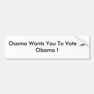 Osama Wants You To Vote for Obama ! Bumper Sticker