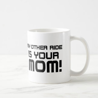 Other Rides Your Mom Coffee Mugs
