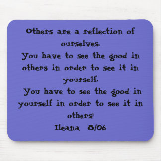 Others are a reflection of ourselves.  You have... Mouse Mat