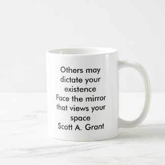 Others may dictate your existenceFace the mirro... Classic White Coffee Mug