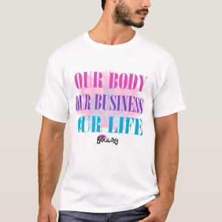 Our Body Our Business Our Life Men's T-Shirt