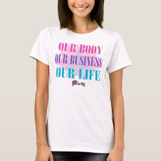 Our Body Our Business Our Life T-Shirt