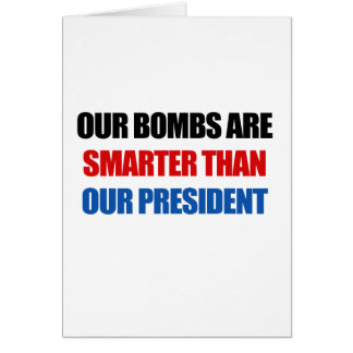 Our bombs are smarter than our president greeting cards
