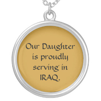 Our Daughter is proudly serving in IRAQ. Round Pendant Necklace