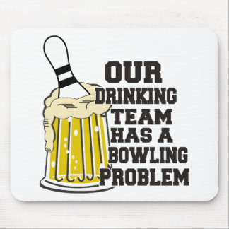 Our Drinking Team Has A Bowling Problem Mouse Mat