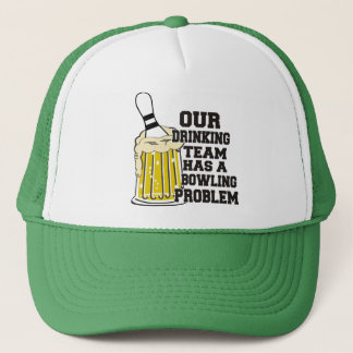 Our Drinking Team Has A Bowling Problem Trucker Hat