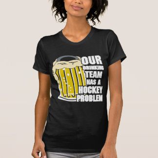 Our Drinking Team Has A Hockey Problem T-Shirt