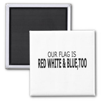 Our Flag Is Red White & Blue, Too Magnet