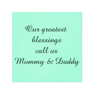Our Greatest Blessings Call Us Mommy...wall art Canvas Print