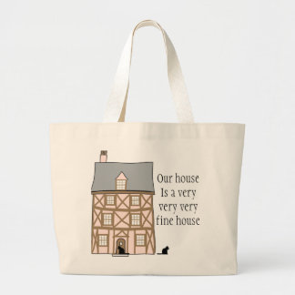 Our house is a very very very fine house. large tote bag