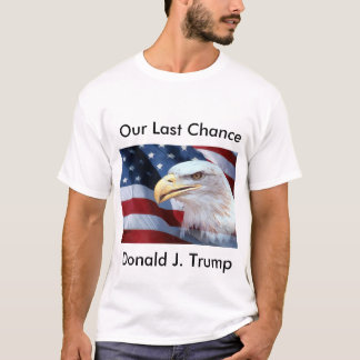 Our Last Chance to Save America T-Shirt