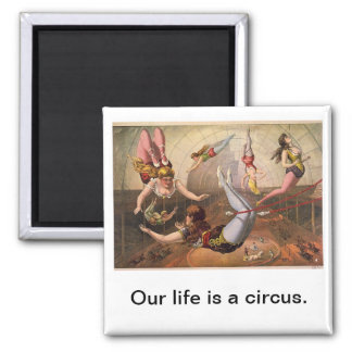 Our Life is a Circus Vintage Magnet