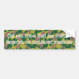 Our military depend on socialized medicine bumper sticker